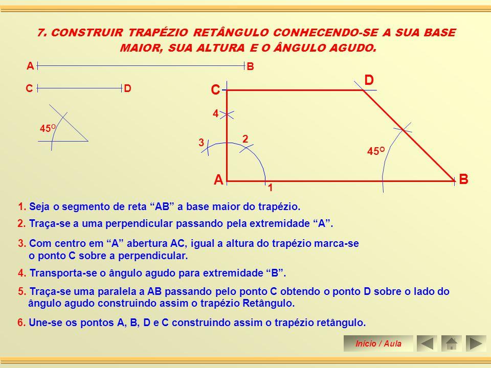 D C A B 7. CONSTRUIR TRAPÉZIO RETÂNGULO CONHECENDO-SE A SUA BASE