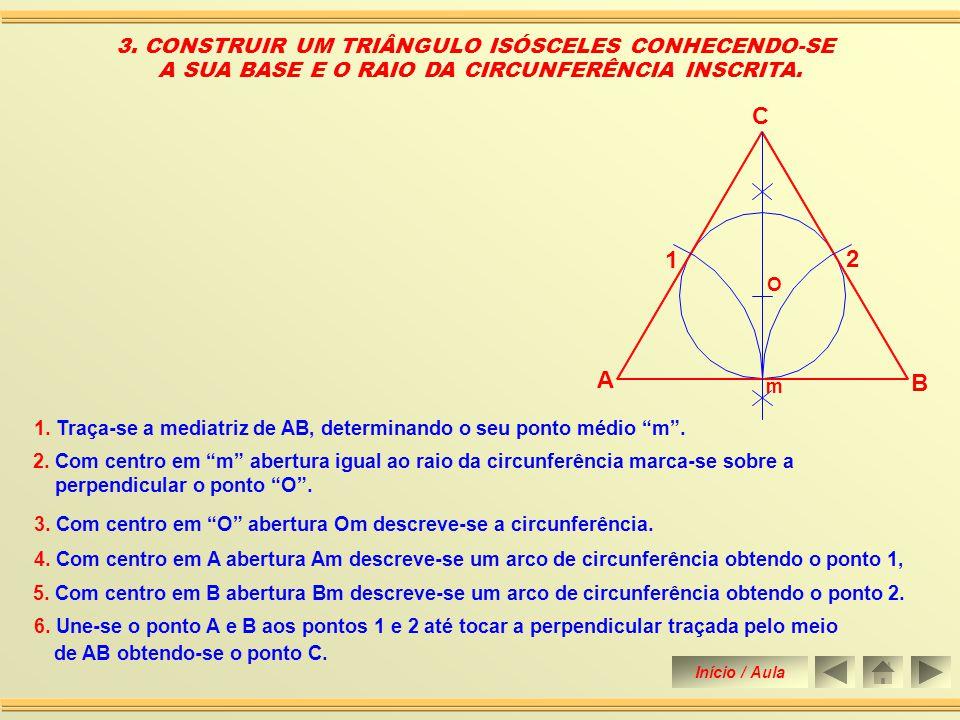 C 1 2 A B 3. CONSTRUIR UM TRIÂNGULO ISÓSCELES CONHECENDO-SE
