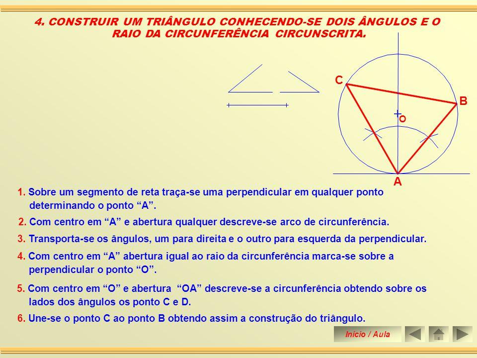 C B A 4. CONSTRUIR UM TRIÂNGULO CONHECENDO-SE DOIS ÂNGULOS E O