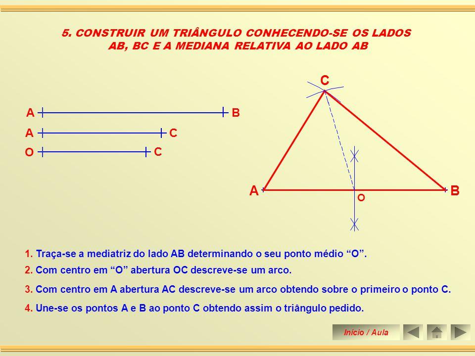C A B A B C O 5. CONSTRUIR UM TRIÂNGULO CONHECENDO-SE OS LADOS