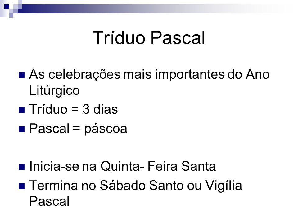 Tríduo Pascal As celebrações mais importantes do Ano Litúrgico