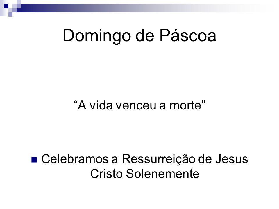 Celebramos a Ressurreição de Jesus Cristo Solenemente