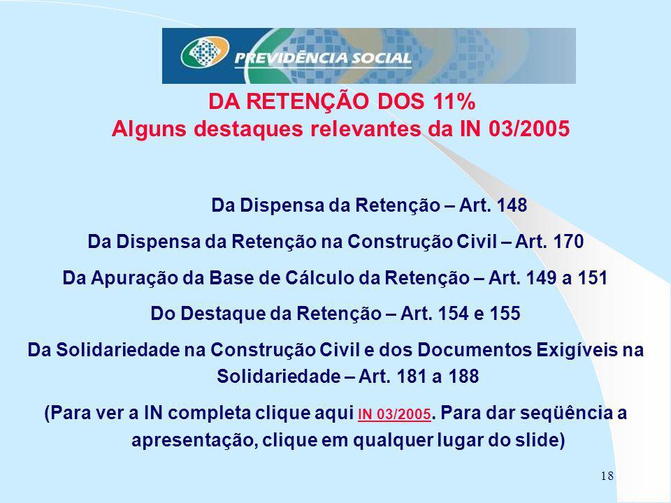 DA RETENÇÃO DOS 11% Alguns destaques relevantes da IN 03/2005