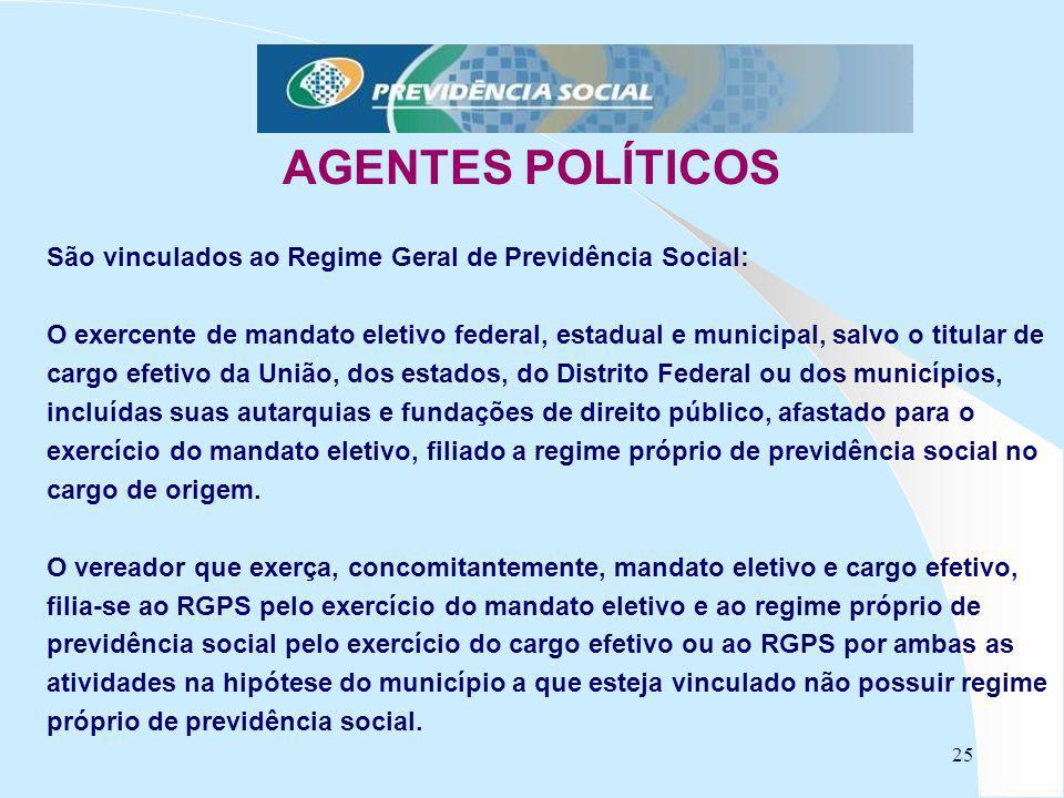 AGENTES POLÍTICOS São vinculados ao Regime Geral de Previdência Social: