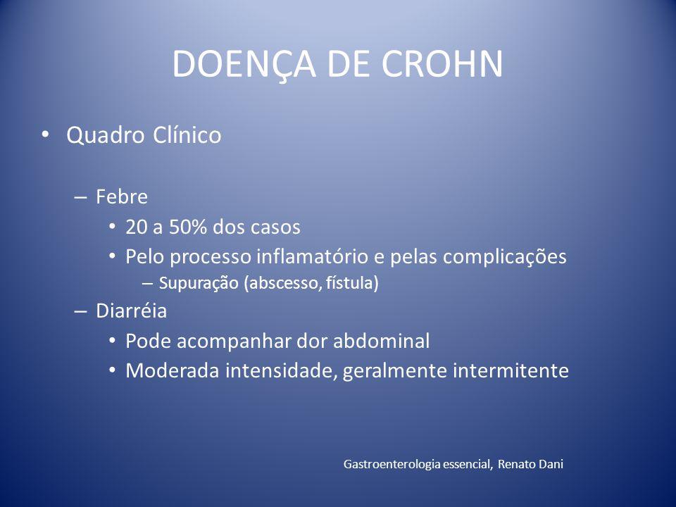 DOENÇA DE CROHN Quadro Clínico Febre 20 a 50% dos casos