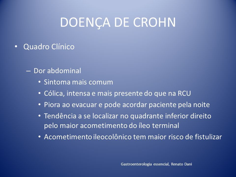 DOENÇA DE CROHN Quadro Clínico Dor abdominal Sintoma mais comum