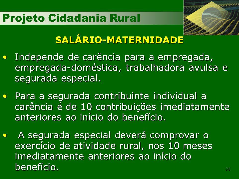 SALÁRIO-MATERNIDADE Independe de carência para a empregada, empregada-doméstica, trabalhadora avulsa e segurada especial.
