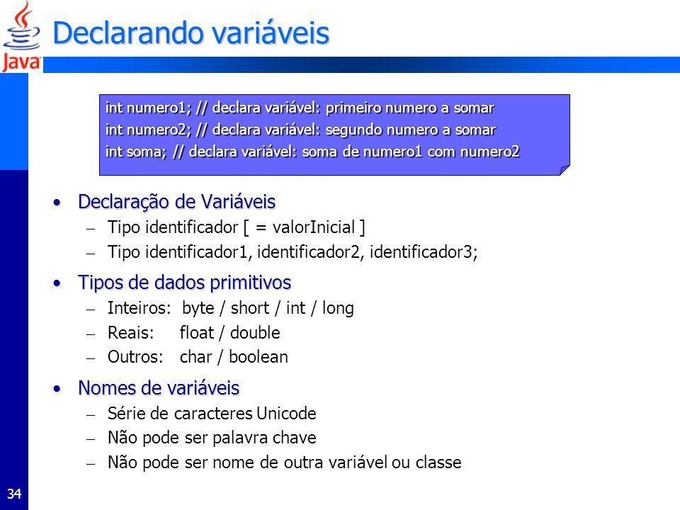 Declarando variáveis Declaração de Variáveis Tipos de dados primitivos
