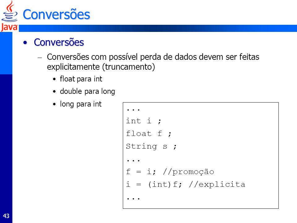 Conversões Conversões ... int i ; float f ; String s ;