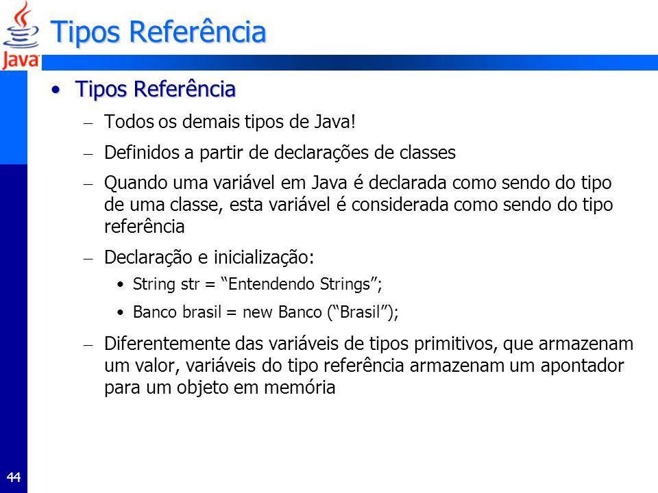Tipos Referência Tipos Referência Todos os demais tipos de Java!