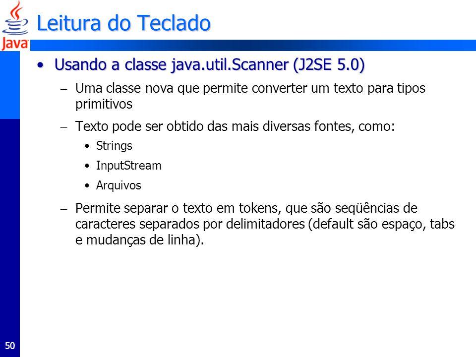 Leitura do Teclado Usando a classe java.util.Scanner (J2SE 5.0)