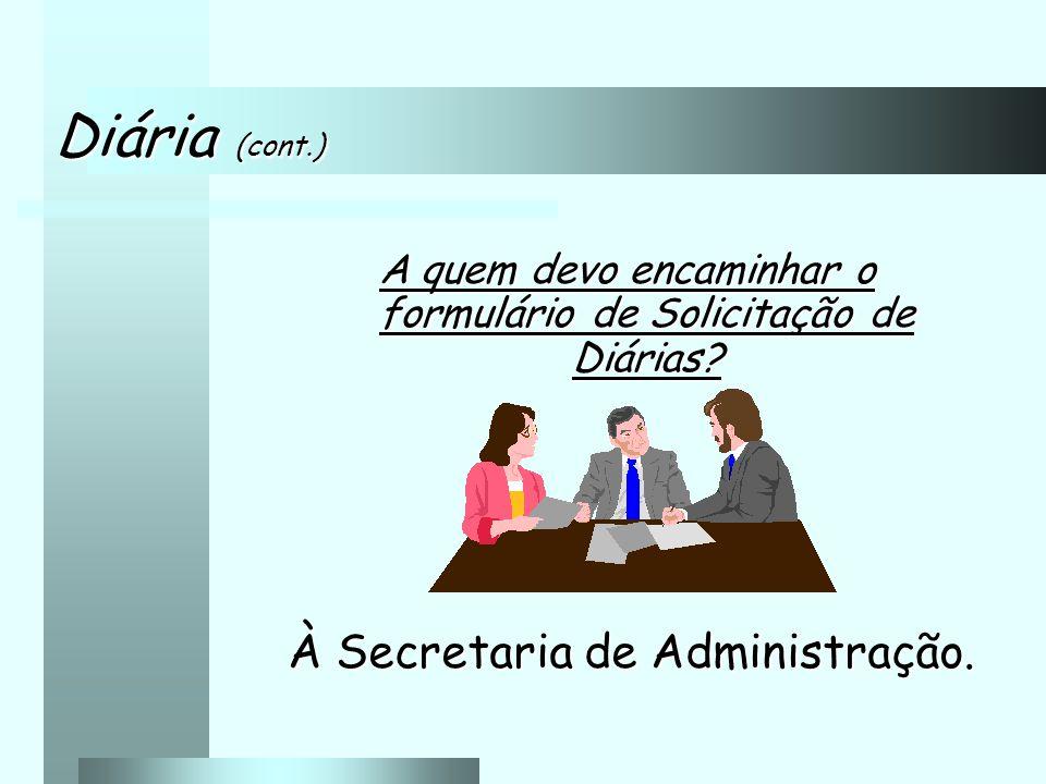 Diária (cont.) À Secretaria de Administração.