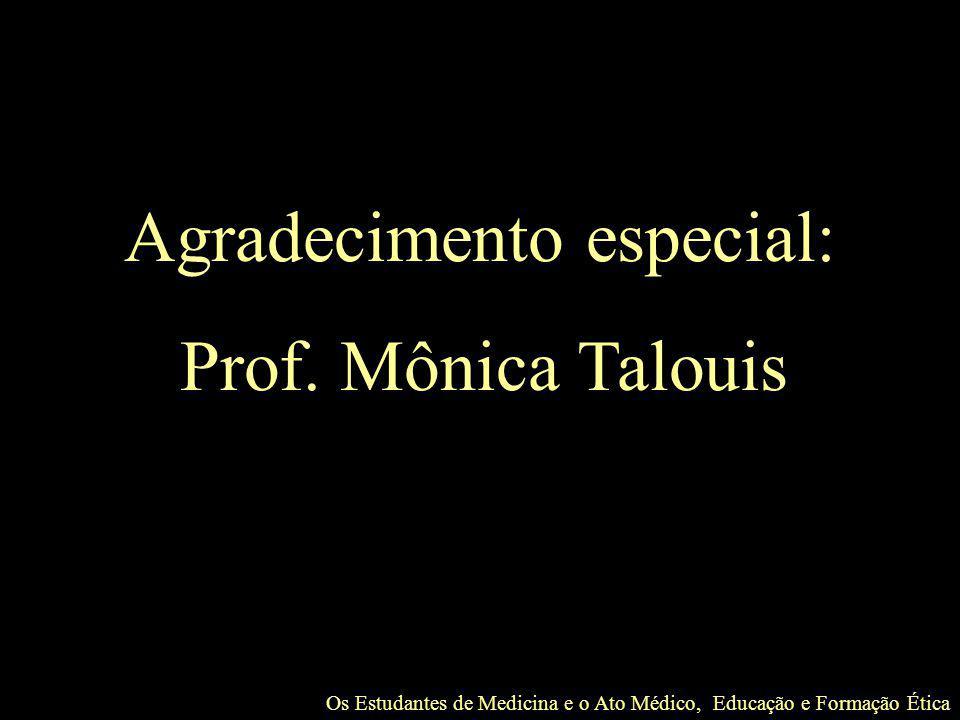Agradecimento especial: Prof. Mônica Talouis