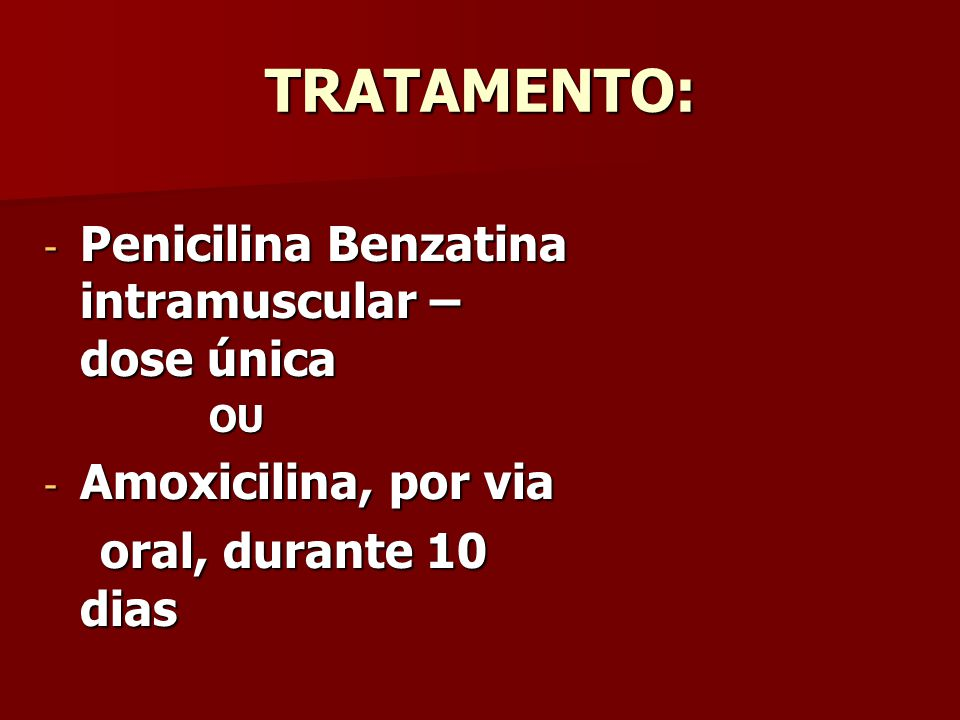 TRATAMENTO: Penicilina Benzatina intramuscular – dose única