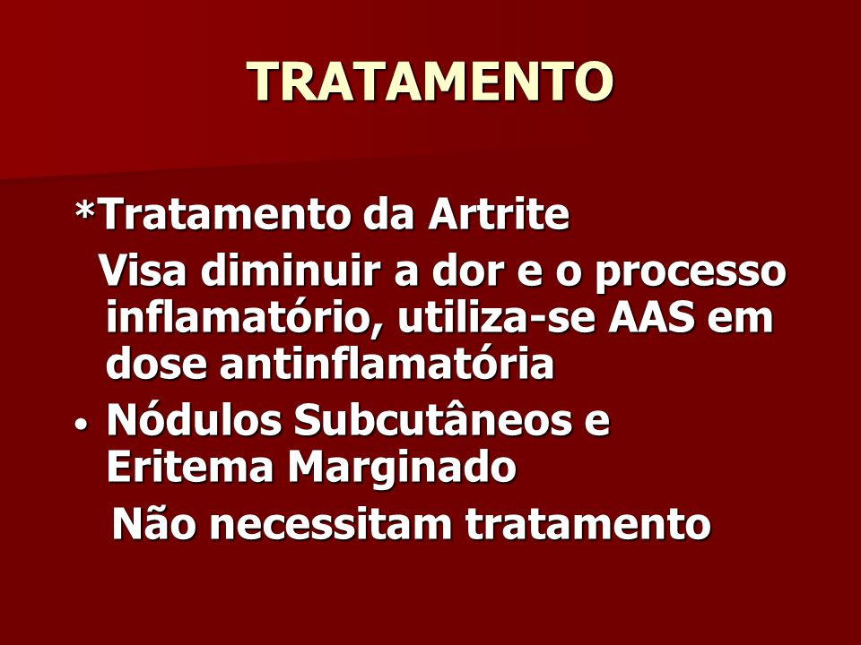 TRATAMENTO *Tratamento da Artrite. Visa diminuir a dor e o processo inflamatório, utiliza-se AAS em dose antinflamatória.