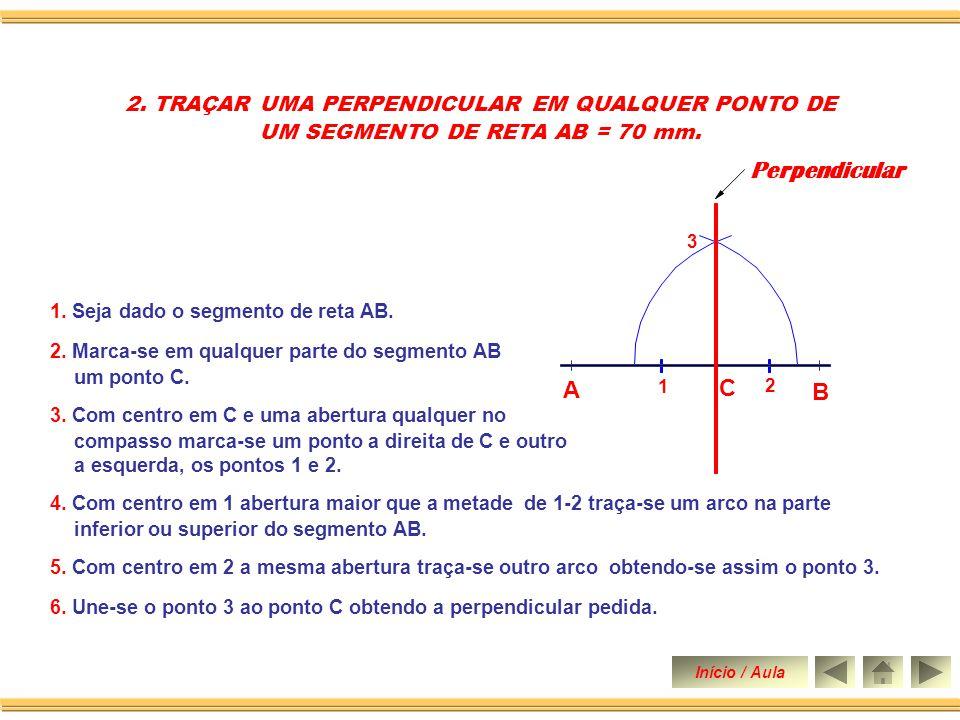 Perpendicular A C B 2. TRAÇAR UMA PERPENDICULAR EM QUALQUER PONTO DE