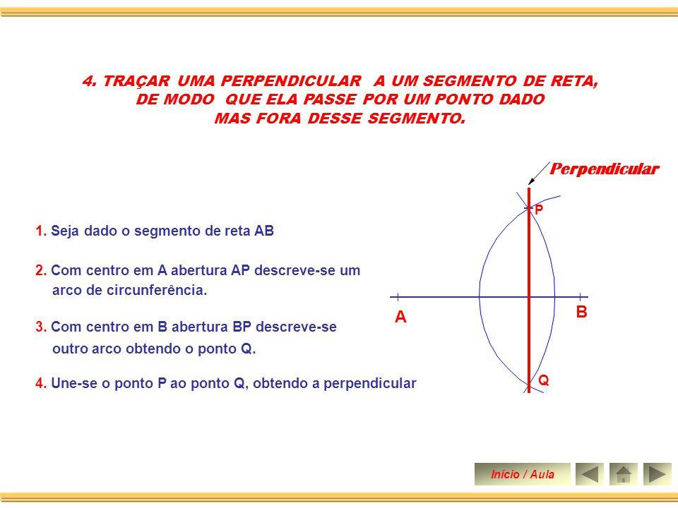 Perpendicular A B 4. TRAÇAR UMA PERPENDICULAR A UM SEGMENTO DE RETA,