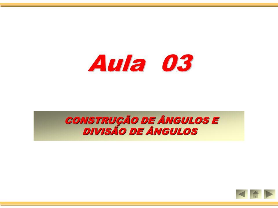 CONSTRUÇÃO DE ÂNGULOS E