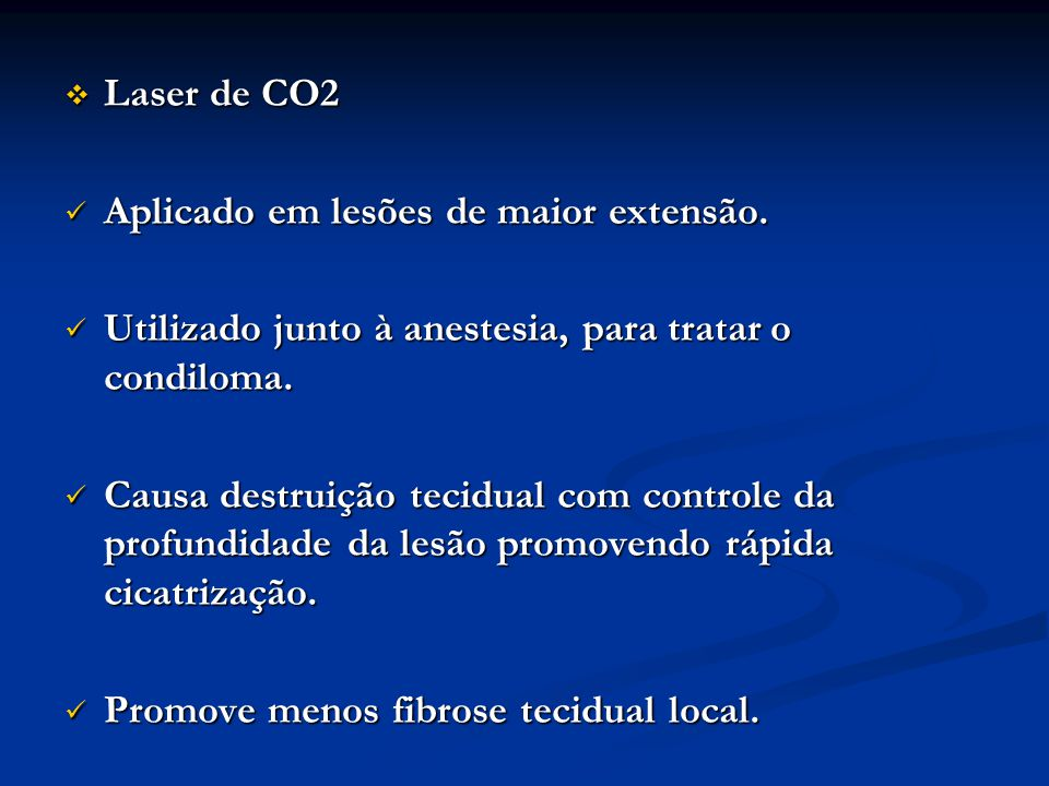 Laser de CO2 Aplicado em lesões de maior extensão. Utilizado junto à anestesia, para tratar o condiloma.