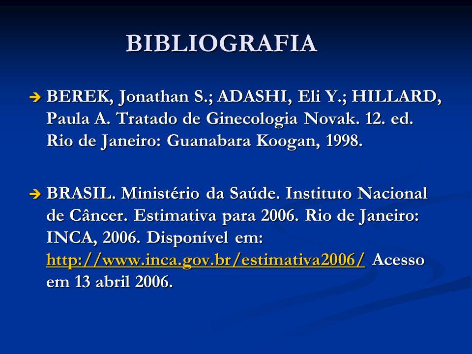 BIBLIOGRAFIA BEREK, Jonathan S.; ADASHI, Eli Y.; HILLARD, Paula A. Tratado de Ginecologia Novak. 12. ed. Rio de Janeiro: Guanabara Koogan, 1998.