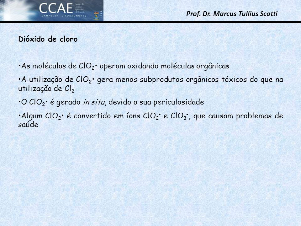 Dióxido de cloro As moléculas de ClO2• operam oxidando moléculas orgânicas.