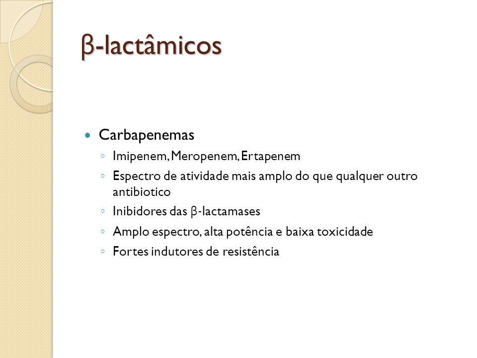 β-lactâmicos Carbapenemas Imipenem, Meropenem, Ertapenem