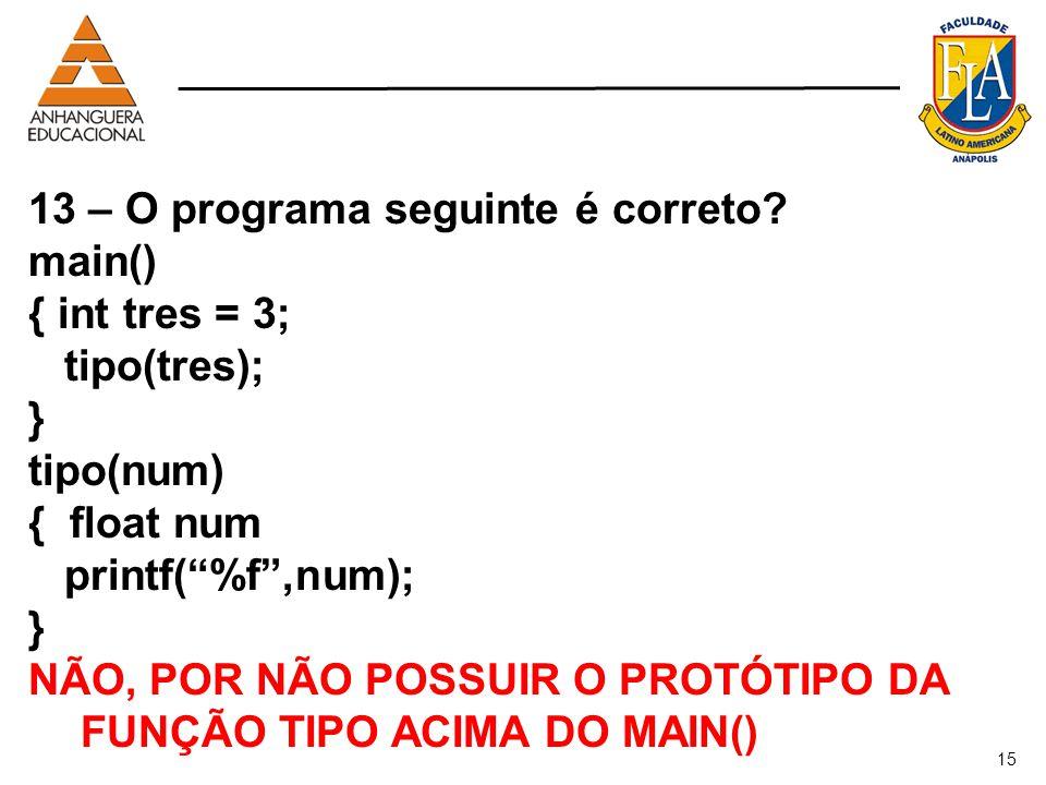 13 – O programa seguinte é correto main() { int tres = 3; tipo(tres);