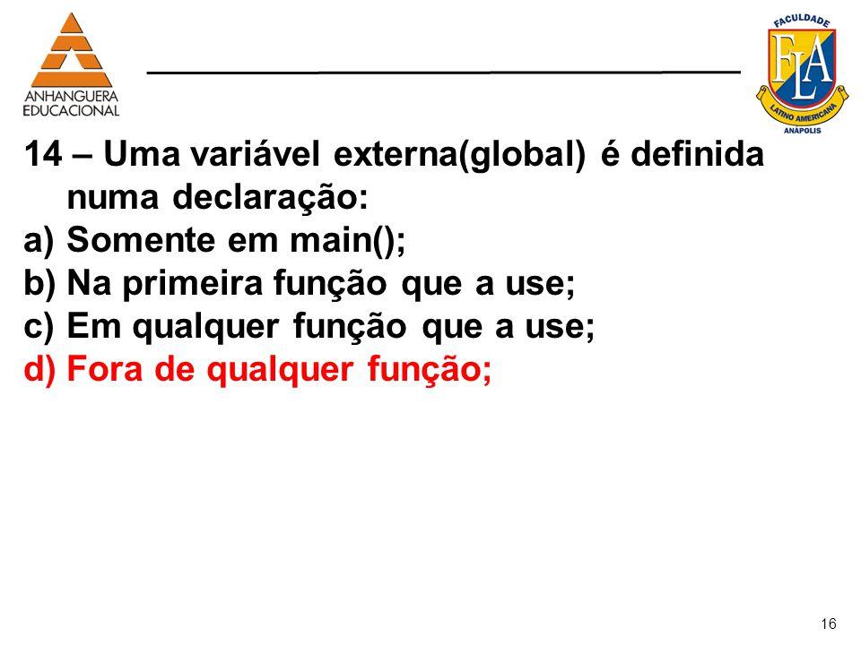 14 – Uma variável externa(global) é definida numa declaração: