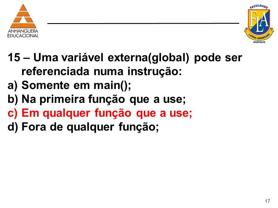 Na primeira função que a use; Em qualquer função que a use;