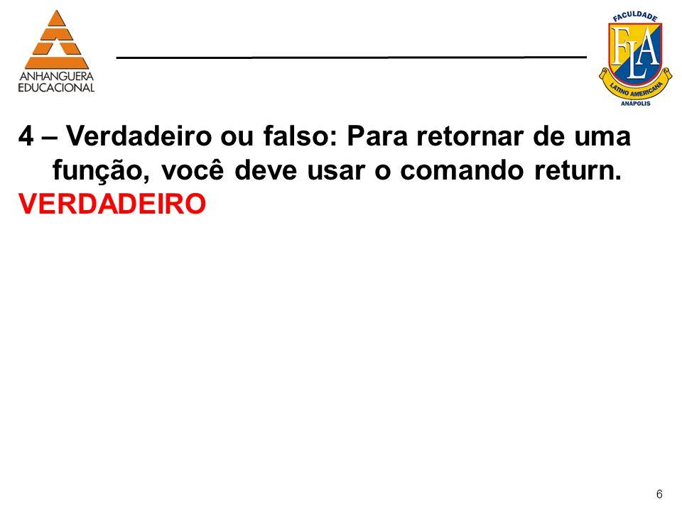 4 – Verdadeiro ou falso: Para retornar de uma função, você deve usar o comando return.