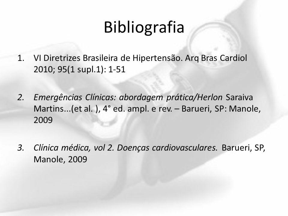 Bibliografia VI Diretrizes Brasileira de Hipertensão. Arq Bras Cardiol 2010; 95(1 supl.1): 1-51.