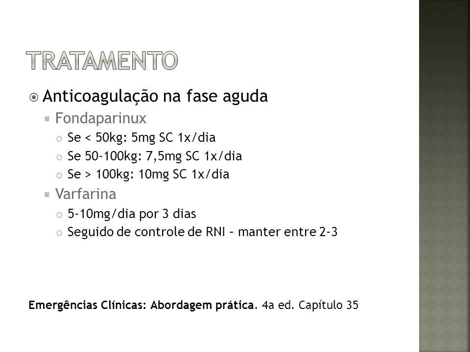 tratamento Anticoagulação na fase aguda Fondaparinux Varfarina