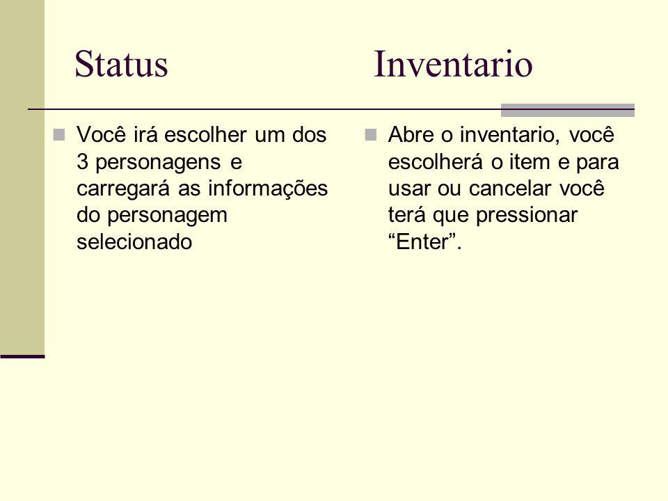 Status Inventario Você irá escolher um dos 3 personagens e carregará as informações do personagem selecionado.
