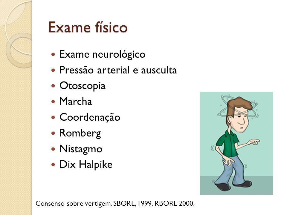 Exame físico Exame neurológico Pressão arterial e ausculta Otoscopia