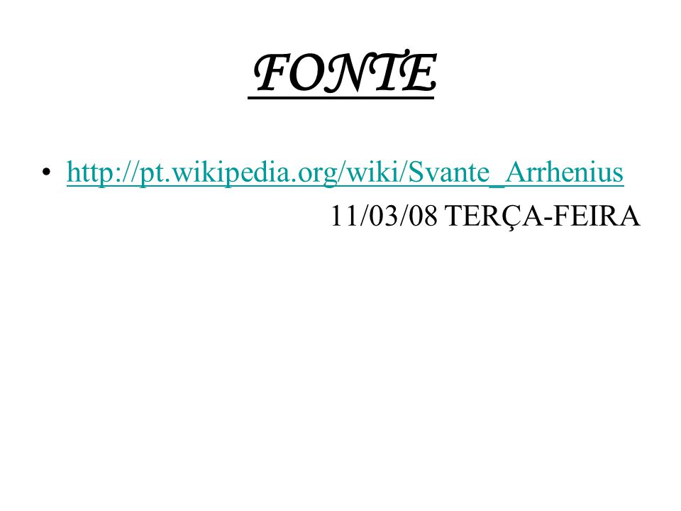 FONTE http://pt.wikipedia.org/wiki/Svante_Arrhenius