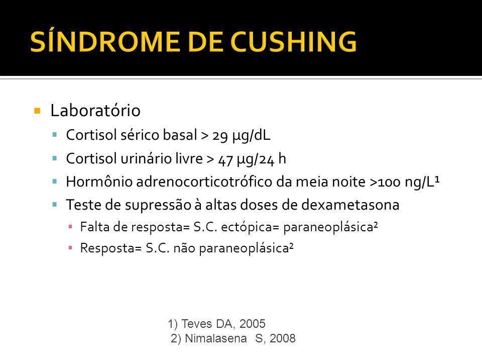 SÍNDROME DE CUSHING Laboratório Cortisol sérico basal > 29 µg/dL