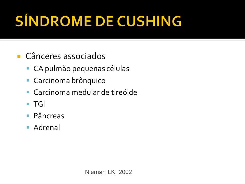 SÍNDROME DE CUSHING Cânceres associados CA pulmão pequenas células