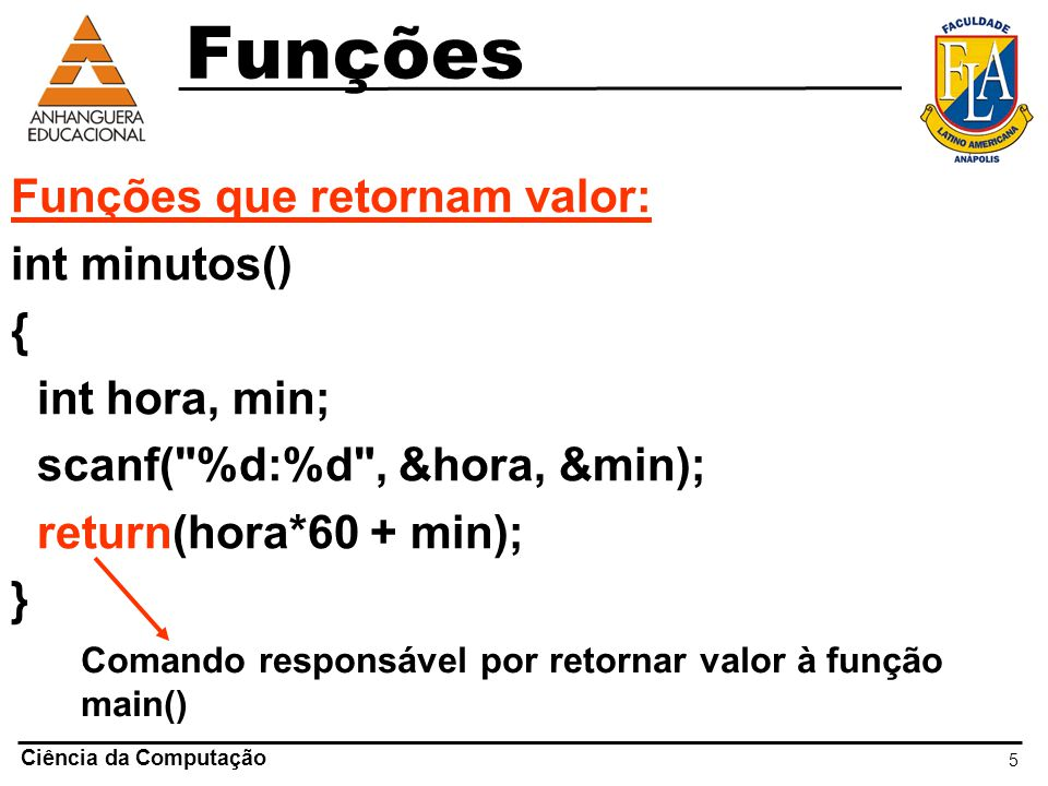 Funções Funções que retornam valor: int minutos() { int hora, min;