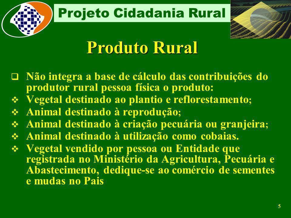 Produto Rural Não integra a base de cálculo das contribuições do produtor rural pessoa física o produto: