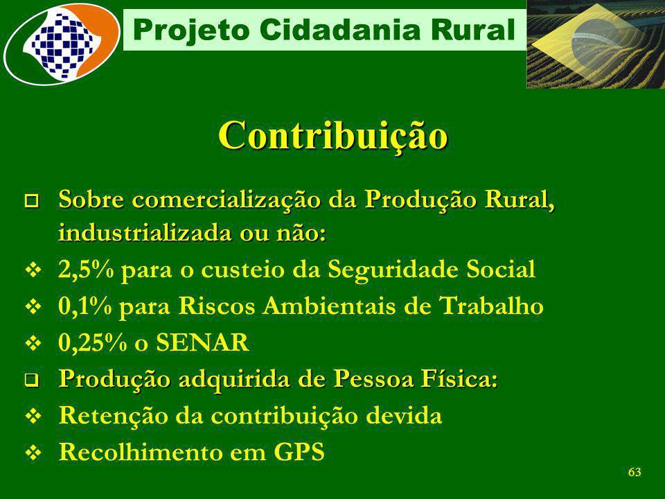 Contribuição Sobre comercialização da Produção Rural, industrializada ou não: 2,5% para o custeio da Seguridade Social.