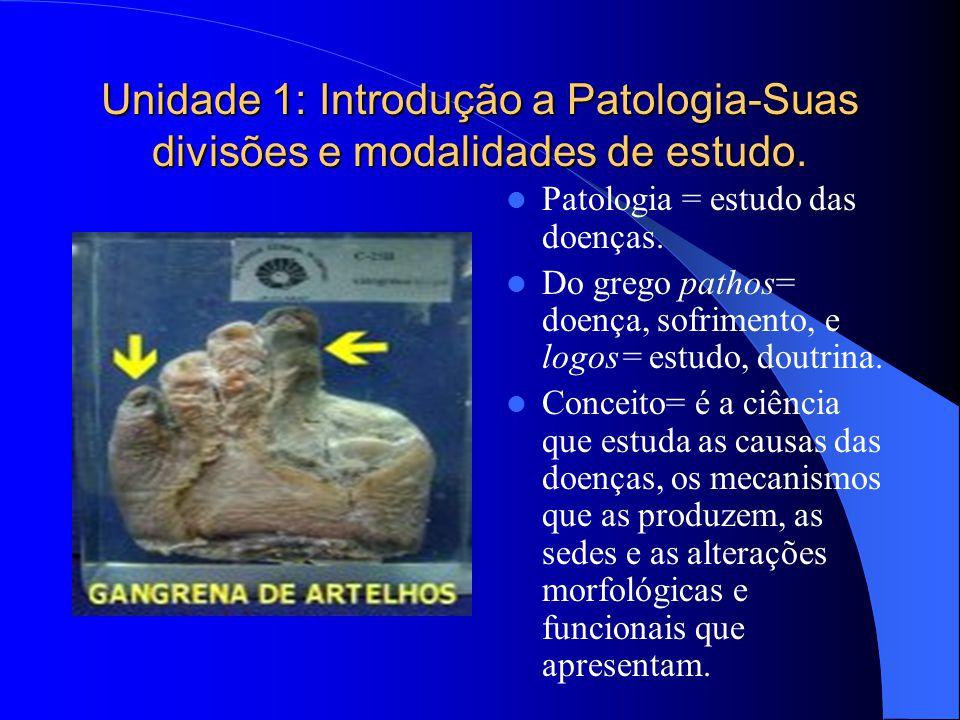 Unidade 1: Introdução a Patologia-Suas divisões e modalidades de estudo.