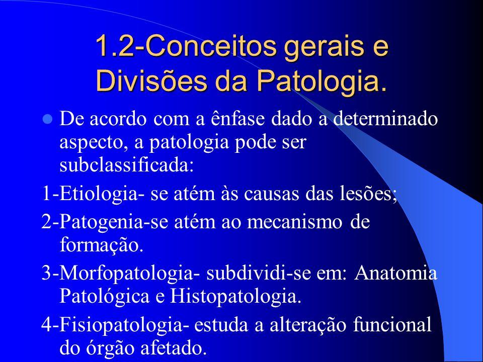 1.2-Conceitos gerais e Divisões da Patologia.