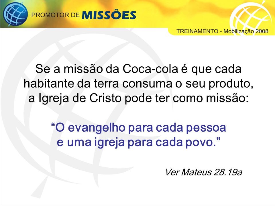 O evangelho para cada pessoa e uma igreja para cada povo.