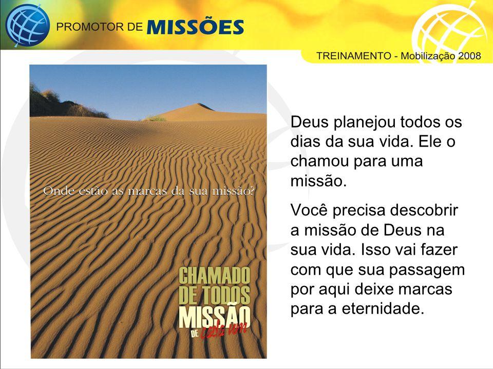 Deus planejou todos os dias da sua vida. Ele o chamou para uma missão.