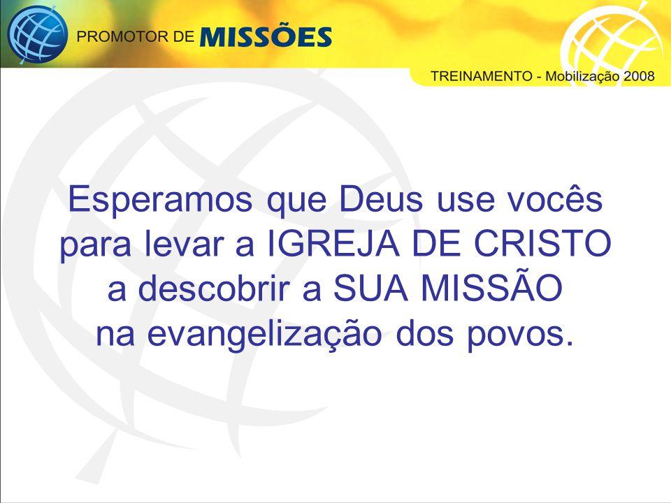 Esperamos que Deus use vocês para levar a IGREJA DE CRISTO a descobrir a SUA MISSÃO na evangelização dos povos.