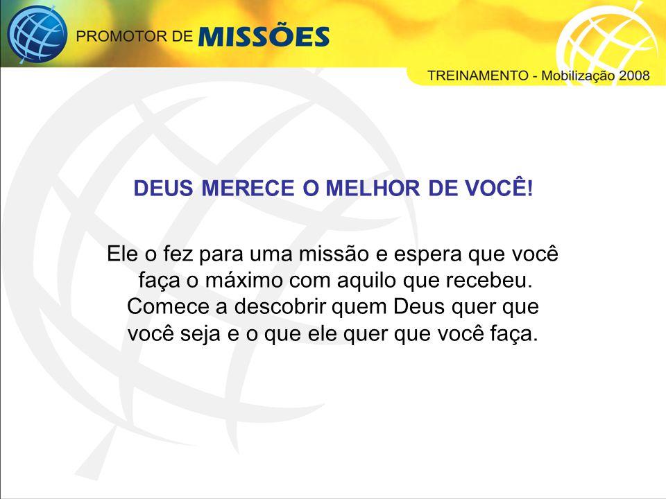 DEUS MERECE O MELHOR DE VOCÊ!