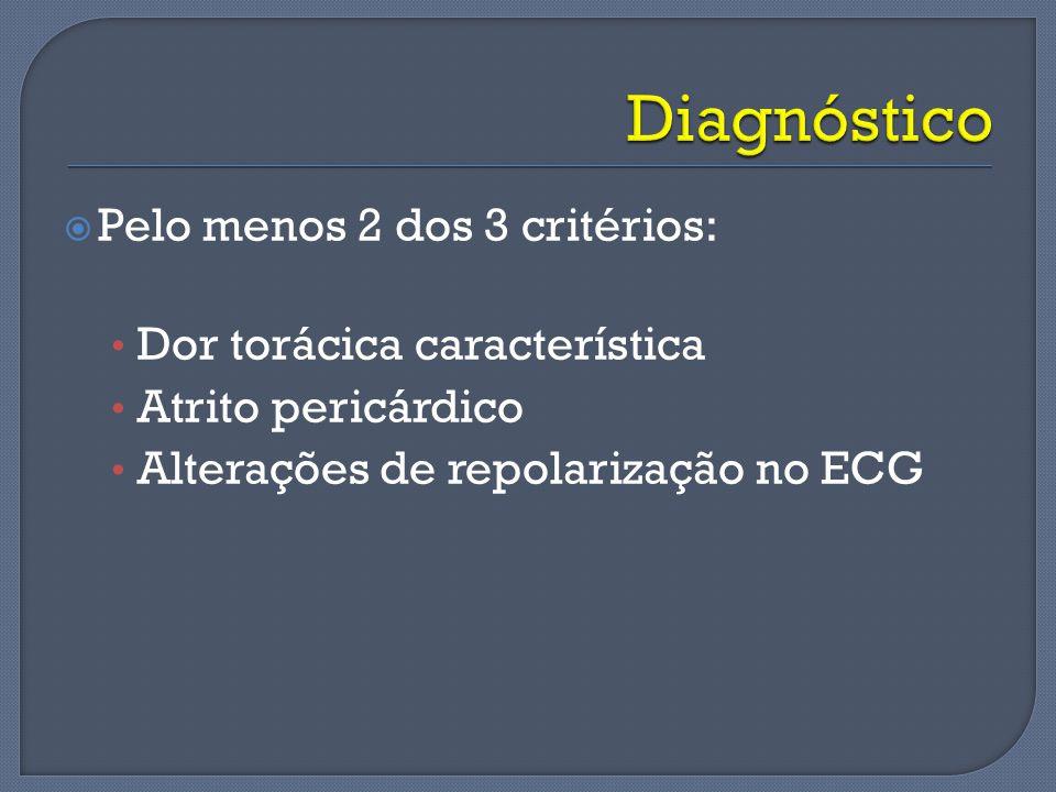 Diagnóstico Pelo menos 2 dos 3 critérios: Dor torácica característica