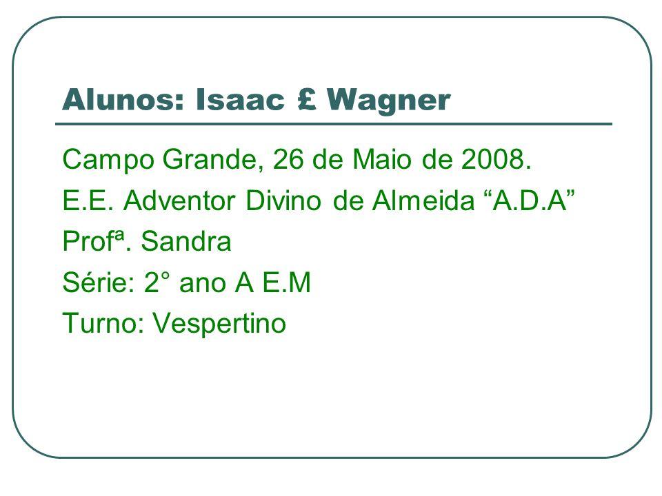 Alunos: Isaac £ Wagner Campo Grande, 26 de Maio de 2008.