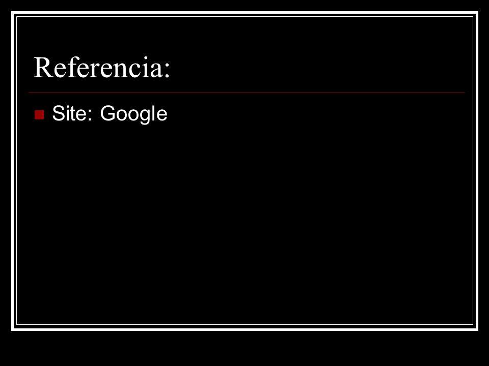 Referencia: Site: Google