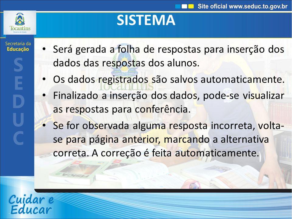 SISTEMA Será gerada a folha de respostas para inserção dos dados das respostas dos alunos. Os dados registrados são salvos automaticamente.